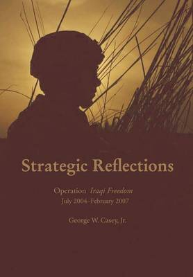 Strategic Reflections: Operation Iraqi Freedom July 2004 - February 2007 (Paperback)