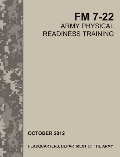 Army Physical Readiness Training: The Official U.S. Army Field Manual FM 7-22 (Paperback)