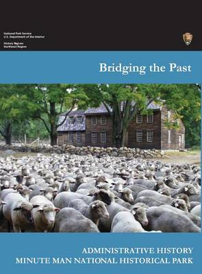 Bridging the Past: An Administrative History of the Minute Man National Historical Park (Hardback)