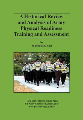 A Historical Review and Analysis of Army Physical Readiness Training and Assessment (Paperback)