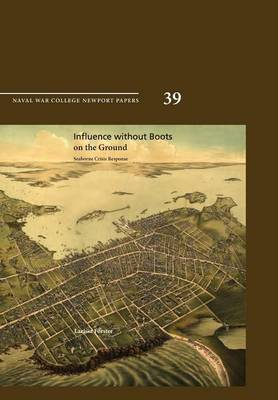 Influence Without Boots on the Ground: Seaborne Crisis Response (Newport Paper 39) (Paperback)