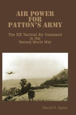 Air Power for Patton's Army - The XIX Tactical Air Command in the Second World War (Hardback)