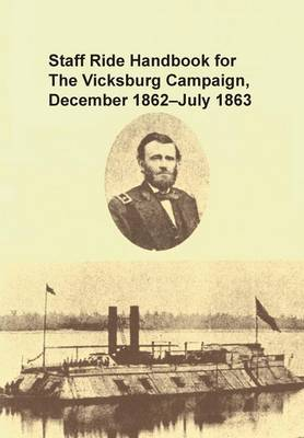 Staff Ride Handbook for the Vicksburg Campaign, December 1862 - July 1863 (Paperback)