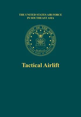 Tactical Airlift (the United States Air Force in Southeast Asia) (Paperback)