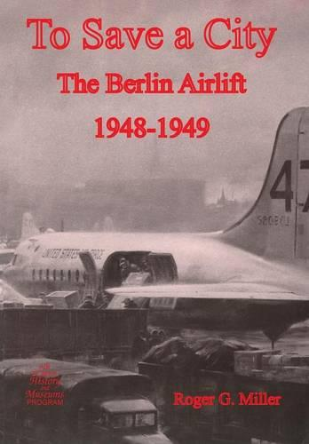 To Save a City: The Berlin Airlift 1948-1949 (Paperback)