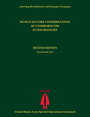 Human Factors Considerations of Undergrounds in Insurgencies (Assessing Revolutionary and Insurgent Strategies Series) (Paperback)