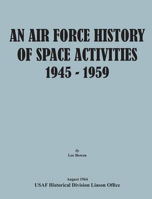 An Air Force History of Space Activities, 1945-1959 (Paperback)
