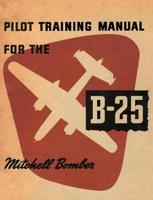 Pilot Training Manual for the B-25 Mitchell Bomber (Paperback)