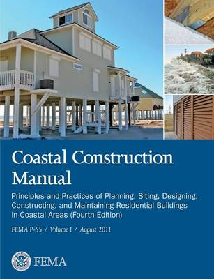 Coastal Construction Manual Volume 1: Principles and Practices of Planning, Siting, Designing, Constructing, and Maintaining Residential Buildings in (Paperback)