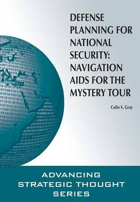 Defense Planning for National Security: Navigation AIDS for the Mystery Tour (Paperback)
