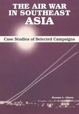 The Air War in Southeast Asia: Case Studies of Selected Campaigns (Paperback)