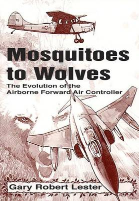 Mosquitoes to Wolves: The Evolution of the Forward Air Controller (Paperback)