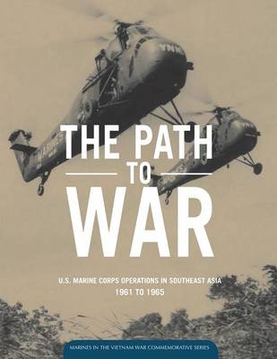 The Path to War: U.S. Marine Operations in Southeast Asia 1961 to 1965 (Paperback)