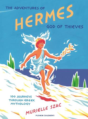 The Adventures of Hermes, God of Thieves: 100 Journeys through Greek Mythology (Hardback)