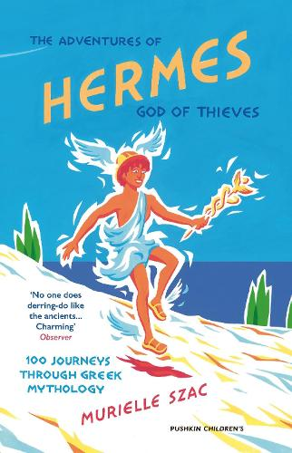 The Adventures of Hermes, God of Thieves: 100 Journeys through Greek Mythology (Paperback)