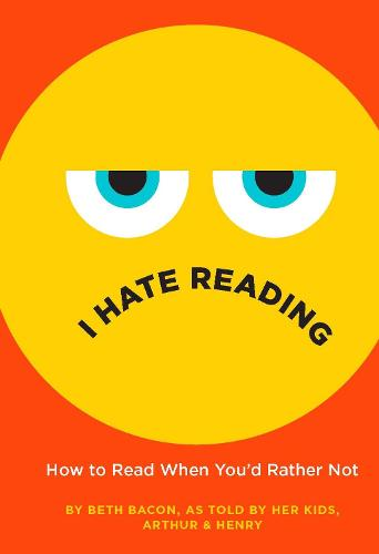 I Hate Reading: How to Read When You'd Rather Not (Hardback)