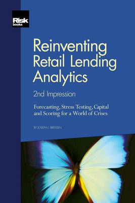 Reinventing Retail Lending Analytics: 2nd Impression - Forecasting, Stress Testing, Capital and Scoring for a World of Crises (Paperback)