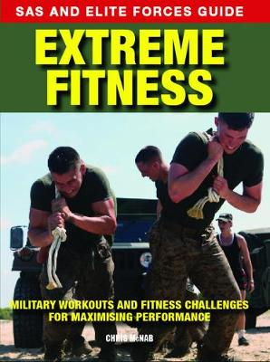 Extreme Fitness: Military Workouts and Fitness Challenges for Maximising Performance - SAS and Elite Forces Guide (Paperback)