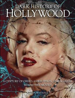 Dark History of Hollywood: A century of greed, corruption and scandal behind the movies - Dark Histories (Hardback)