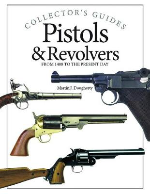 Pistols & Revolvers: From 1400 to the Present Day - Collector's Guides (Hardback)