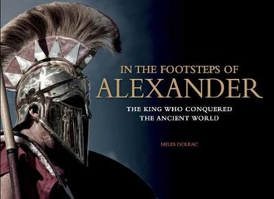 In the Footsteps of Alexander: The Soldiers Who Conquered the Ancient World (Hardback)