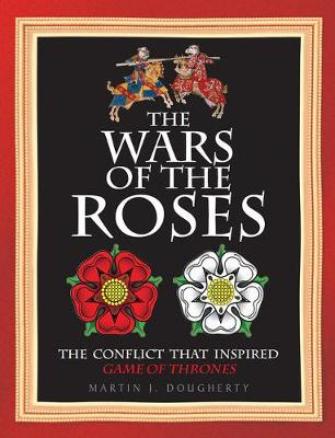 The Wars of the Roses: The Struggle That Inspired George R R Martin's a Game of Thrones (Hardback)