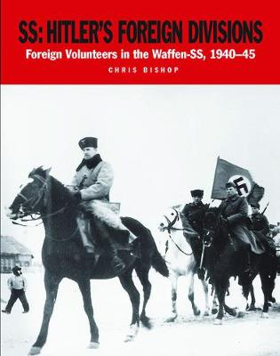 Ss: Hitler's Foreign Divisions: Foreign Volunteers in the Waffen Ss 1941-45 - The Waffen SS Divisional Histories Series (Paperback)