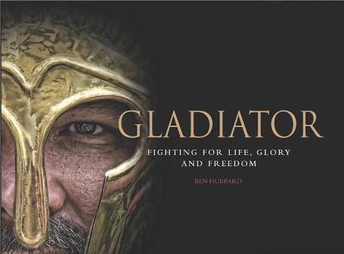 Gladiator: Fighting for Life, Glory and Freedom (Hardback)