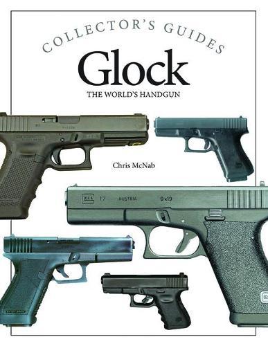 Glock: The World's Handgun - Collector's Guide (Hardback)