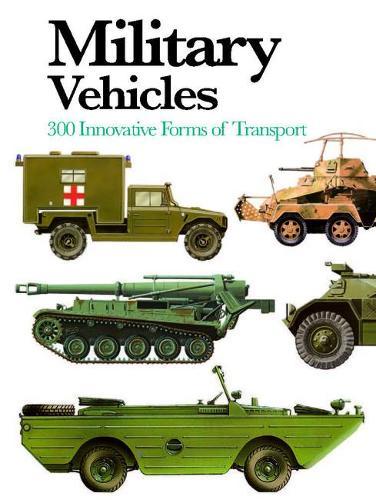 Military Vehicles: 300 Innovative Forms of Transport - Mini Encyclopedia (Paperback)
