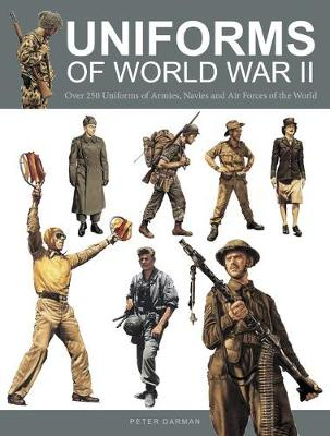 Uniforms of World War II: Over 250 Uniforms of Armies, Navies and Air Forces of the World (Hardback)
