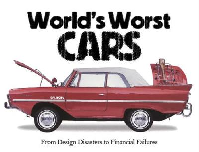 The World's Worst Cars: From Design Disasters to Financial Failures - World's Worst (Paperback)