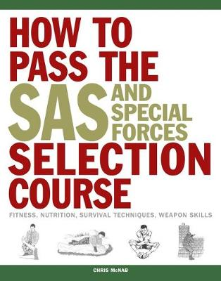 How to Pass the SAS and Special Forces Selection Course: Fitness, Nutrition, Survival Techniques, Weapon Skills - SAS (Paperback)
