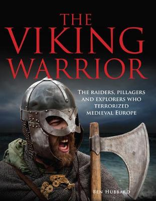 The Viking Warrior: The Raiders, Pillagers and Explorers Who Terrorized Medieval Europe - Landscape History (Hardback)