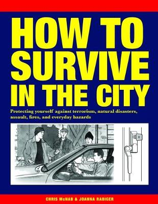How to Survive in the City: Protecting yourself against terrorism, natural disasters, assault, fires, and everyday hazards (Paperback)