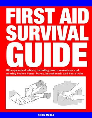 First Aid Survival Guide: Offers practical advice, including how to resuscitate and treating broken bones, burn, hypothermia and heat stroke (Paperback)