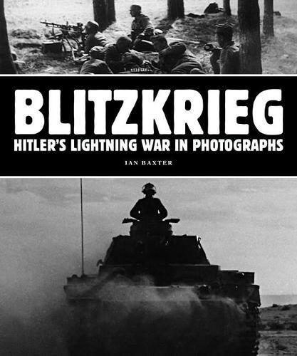 Blitzkrieg: Hitler's Lightning War in Photographs (Paperback)