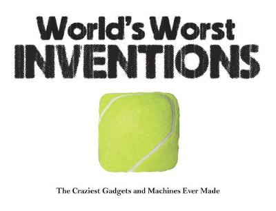 World's Worst Inventions: The Craziest Gadgets and Machines Ever Made - Landscape Pocket (Paperback)