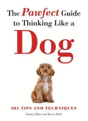 The Pawfect Guide to Thinking Like a Dog: 501 Tips and Techniques (Paperback)