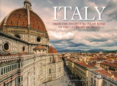 Italy: From the Ancient Ruins of Rome to the Catwalks of Milan (Hardback)