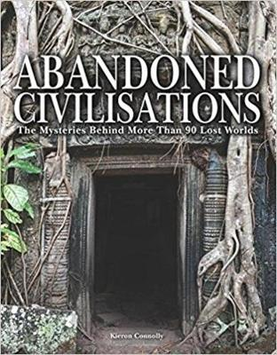 Abandoned Civilisations: The Mysteries Behind More Than 90 Lost Worlds - Abandoned (Hardback)