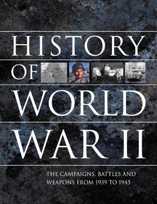 History of World War II: The campaigns, battles and weapons from 1939 to 1945 (Paperback)