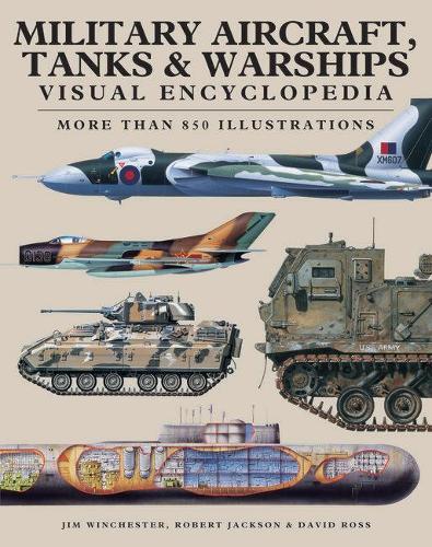 Military Aircraft, Tanks and Warships Visual Encyclopedia: More than 1000 colour illustrations - Visual Encyclopedia (Paperback)