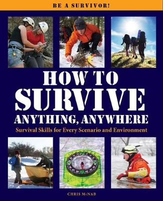 How to Survive Anything Anywhere: A Handbook of Survival Skills for Every Scenario and Environment (Paperback)