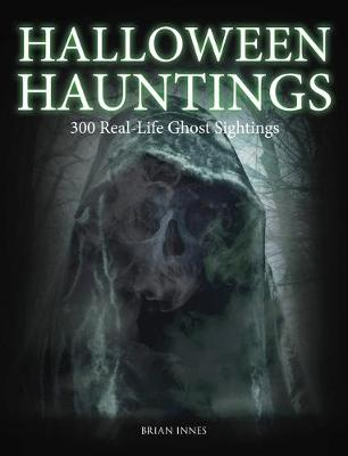Halloween Hauntings: 300 Real-Life Ghost Sightings (Paperback)
