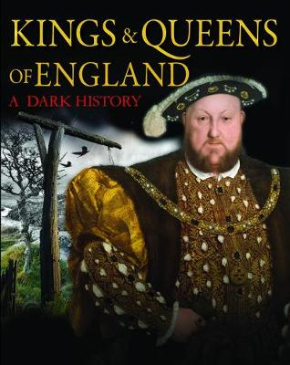Kings & Queens of England: A Dark History: 1066 to the Present Day - Dark Histories (Hardback)