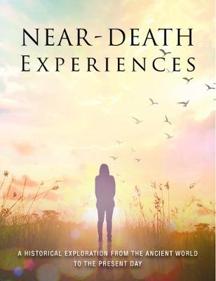 Near-Death Experiences: A Historical Exploration from the Ancient World to the Present Day (Paperback)