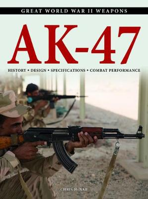 AK-47: History * Design * Specifications * Combat Performance - Great World War II Weapons (Paperback)