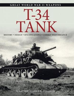 T-34 Tank: History * Design * Specifications * Combat Performance - Great World War II Weapons (Paperback)
