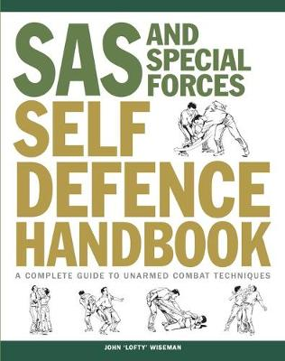 SAS and Special Forces Self Defence Handbook: A Complete Guide to Unarmed Combat Techniques - SAS (Paperback)